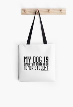 Millions of unique designs by independent artists. Find your thing. Cotton Tote Bags, Reusable Tote Bags, Honor Student, Dog Training, Shopping Bag, Finding Yourself, Classic T Shirts, Artists, Unique