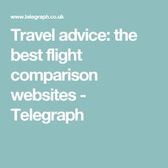 Travel advice: the best flight comparison websites - Telegraph