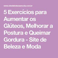 5 Exercícios para Aumentar os Glúteos, Melhorar a Postura e Queimar Gordura - Site de Beleza e Moda