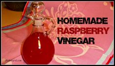 Homemade Raspberry Vinegar and a recipe for Raspberry Vinaigrette Dressing.