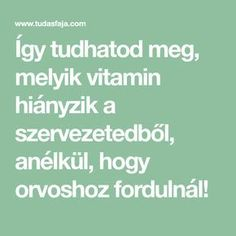 Így tudhatod meg, melyik vitamin hiányzik a szervezetedből, anélkül, hogy orvoshoz fordulnál! Good To Know, Home Remedies, Food And Drink, Health Fitness, Drinks, Healthy, Therapy, Vitamins, Beverages
