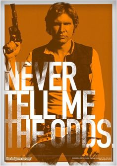 Never tell me the odds ~ Han Solo