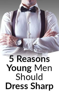 5 Reasons To Dress Sharp | Style Tips For Young Men