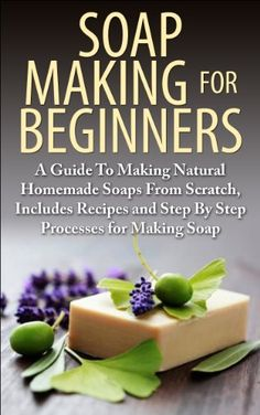 Soap Making For Beginners: A Guide to Making Natural Homemade Soaps from Scratch, Includes Recipes and Step by Step Processes for Making Soaps (Soap Making, ... Cold Process, Natural Homemade Soaps) by Lindsey P, http://www.amazon.com/dp/B00JYKH75I/ref=cm_sw_r_pi_dp_dK0Itb19E7GAP