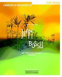 Jean Bossu: une trajectoire moderne Editions du patrimoine. http://encore.fama.us.es/iii/encore/record/C__Rb2599570?lang=spi