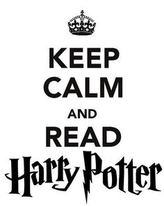 Keep calm and read Harry Potter. I want one in my room that says 'Keep calm and love Harry Potter'!:)