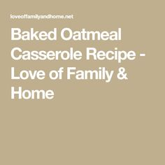Baked Oatmeal Casserole Recipe - Love of Family & Home