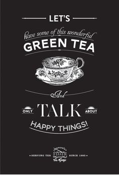 Tea Room Promotional Poster: Let's have some of this wonderful GREEN TEA And Only Talk About Happy Things!
