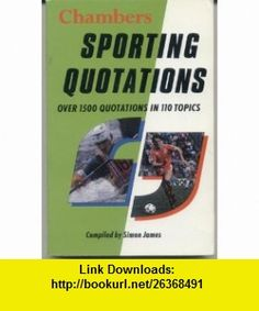 Chambers Sporting Quotations (9780550204899) Simon James , ISBN-10: 055020489X  , ISBN-13: 978-0550204899 ,  , tutorials , pdf , ebook , torrent , downloads , rapidshare , filesonic , hotfile , megaupload , fileserve