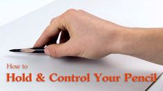 Hold and control your pencil properly