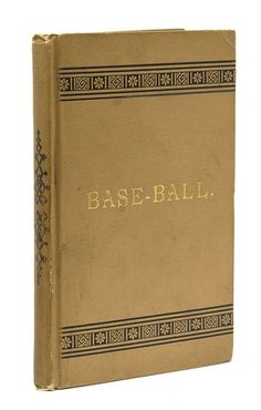 Base-Ball: How to Become a Player ; With the Origin, History, and Expansion of the Game by Ward, John Montgomery - listed on Biblio by James Cummins Bookseller