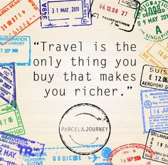 """""""Travel is the only thing you buy that makes you richer"""" - Anonymous"""