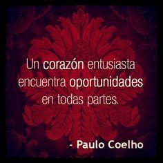 Un corazon entusiasta encuentra oportunidades en todas partes. Paulo Coelho #citas #inspiración #mentesana