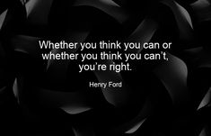 Whether you think you can or whether you think you can't, you're right. Growth Quotes, Growth Hacking, Henry Ford, Marketing Quotes, Growth Mindset, Quote Of The Day, Quotes To Live By, Thinking Of You, Best Quotes