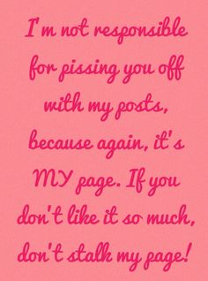 Image result for if you don't like what I post on my page  stay off my page QUOTE