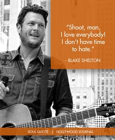 One of a million reasons why this man is my role model. I love Blake Shelton.