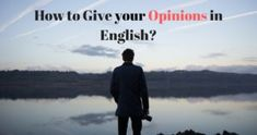 How to Give your Opinions in English?