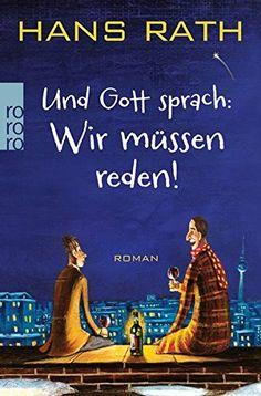 Und Gott sprach: Wir müssen reden! (Die Jakob Jakobi Bücher, Band 1) von Hans Rath http://www.amazon.de/dp/3499259818/ref=cm_sw_r_pi_dp_7-mcxb07B6SVP