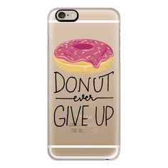 iPhone 6 Plus/6/5/5s/5c Case - Donut Ever Give Up ($40) ❤ liked on Polyvore featuring accessories, tech accessories, iphone case, iphone cover case and apple iphone cases