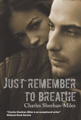 Just Remember to Breathe by Charles Sheehan-Miles is an enthralling love story that delves into the extremely relevant issues of Posttraumatic Stress Syndrome, Childhood abuse, and class-induced stereotypes.  It is a poignant and sometimes emotionally overwhelming experience of both life and love.  One of the aspects that make this tale not only touching, but also sincerely realistic is that the tale is not made of sunshine and roses.
