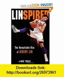 Linspired The Remarkable Rise of Jeremy Lin (9780310320685) Mike Yorkey , ISBN-10: 0310320682  , ISBN-13: 978-0310320685 ,  , tutorials , pdf , ebook , torrent , downloads , rapidshare , filesonic , hotfile , megaupload , fileserve