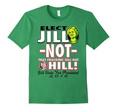 Elect Jill Not Not That Fracking Corporatist Sell-Out Hillary Clinton T-Shirt by  PoliticalCircus.  Buy Our Anti-Hillary Tee and Let the World Know that You Support a Real Woman for President in 2016... Dr. Jill Stein. Free Shipping for Qualified Orders.