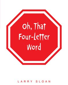 """""""Oh, That Four-Letter Word"""" by Page Publishing Author Larry Sloan! Click the cover for more information and to find out where you can purchase this great book!"""