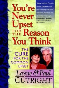 You're Never Upset for the Reason You Think - The Cure for the Common Upset by Layne Cutright, http://www.amazon.com/dp/0965137112/ref=cm_sw_r_pi_dp_XNXRpb0K6KJ1J