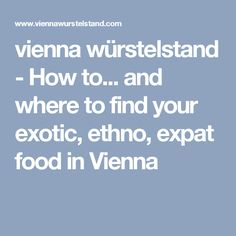 vienna würstelstand - How to... and where to find your exotic, ethno, expat food in Vienna