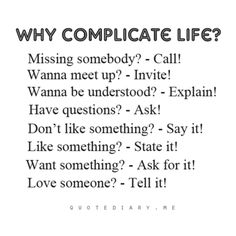 Why Complicate Life? i'm so good at complicating life. Great Quotes, Quotes To Live By, Inspirational Quotes, Amazing Quotes, Motivational Quotes, The Words, Why Complicate Life, Words Quotes, Me Quotes