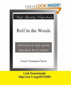 Rolf in the Woods Ernest Thompson Seton ,   ,  , ASIN: B003VTYIBY , tutorials , pdf , ebook , torrent , downloads , rapidshare , filesonic , hotfile , megaupload , fileserve
