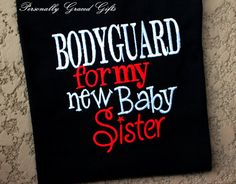 Big Brother or Big Sister Bodyguard For My New Baby Sister Sibling Family Saying Custom Embroidered Shirt or Bodysuit - Update as Needed by PersonallyGraced, $22.00 Big Sister Big Brother Shirts, Gifts For Brother, Baby Sister, Brother Quotes, Sibling Shirts, Baby Shirts, Onesies, Funny Onsies, Girl Onsies