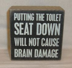 "Primitive Box Sign Putting The Toilet Seat Down Will Not Cause Brain Damage 4"" #RusticPrimitive"