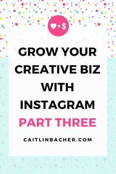 Grow Your Creative Biz With Instagram Part Three | Caitlin Bacher
