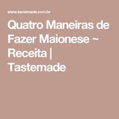 Quatro Maneiras de Fazer Maionese ~ Receita   Tastemade