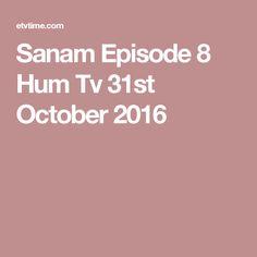 Sanam Episode 8 Hum Tv 31st October 2016
