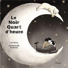 Le noir quart d'heure / Carl Norac ; Emmanuelle Eeckhout. - Ecole des Loisirs (Pastel), 2015