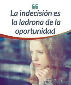 La indecisión es la ladrona de la oportunidad Es bueno #dudar y escoger entre varias opciones, pero en ocasiones la #indecisión nos hace perder una #oportunidad que nunca más tendremos. #Emociones