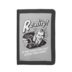 Reality: Can't Afford Video Games Tri-fold Wallet
