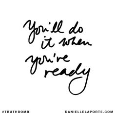 You'll do it when you're ready. Danielle La Porte