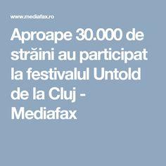 Aproape 30.000 de străini au participat la festivalul Untold de la Cluj - Mediafax