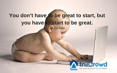 """""""You don't have to be great to start, but you have to start to be great."""" – Zig Ziglar #Quote"""