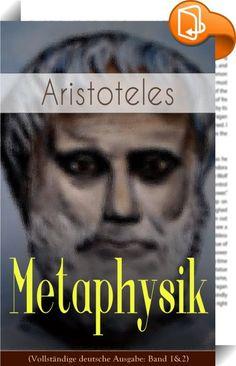 """Metaphysik (Vollständige deutsche Ausgabe: Band 1&2)    ::  Dieses eBook: """"Metaphysik (Vollständige deutsche Ausgabe: Band 1&2)"""" ist mit einem detaillierten und dynamischen Inhaltsverzeichnis versehen und wurde sorgfältig korrekturgelesen. Aristoteles (384-322) gehört zu den bekanntesten und einflussreichsten Philosophen der Geschichte. Sein Lehrer war Platon, doch hat Aristoteles zahlreiche Disziplinen entweder selbst begründet oder maßgeblich beeinflusst, darunter Wissenschaftstheori..."""