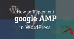 How to Implement Google AMP For Your WordPress Site?