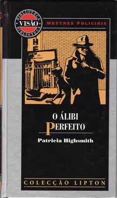 O Álibi Perfeito . Patricia Highsmith . Visão / Colecção Mestres Policiais nº 1 - preço: € 4 + envio