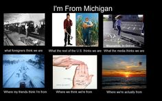 I'm from (Grand Rapids) Michigan! State Of Michigan, Northern Michigan, Lake Michigan, The Mitten State, Upper Peninsula, All I Ever Wanted, Go Blue, Great Lakes, Story Of My Life