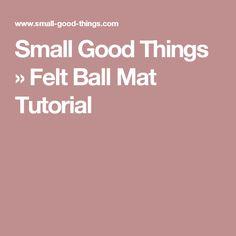 Small Good Things    » Felt Ball Mat Tutorial