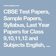 CBSE Test Papers, Sample Papers, Syllabus, Last Year Papers for Class 9,10,11,12 and Subjects English, Maths, Science, Physics, Chemistry, Mathematics, Economics...