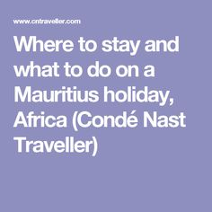 Where to stay and what to do on a Mauritius holiday, Africa (Condé Nast Traveller)