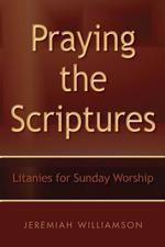 Praying the Scriptures: Litanies for Sunday Worship